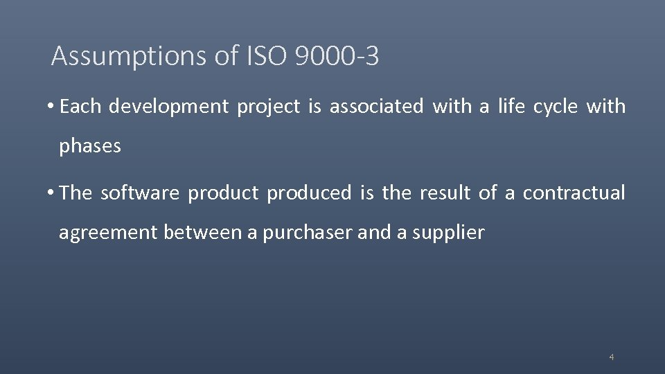 Assumptions of ISO 9000 -3 • Each development project is associated with a life