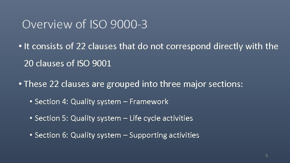 Overview of ISO 9000 -3 • It consists of 22 clauses that do not