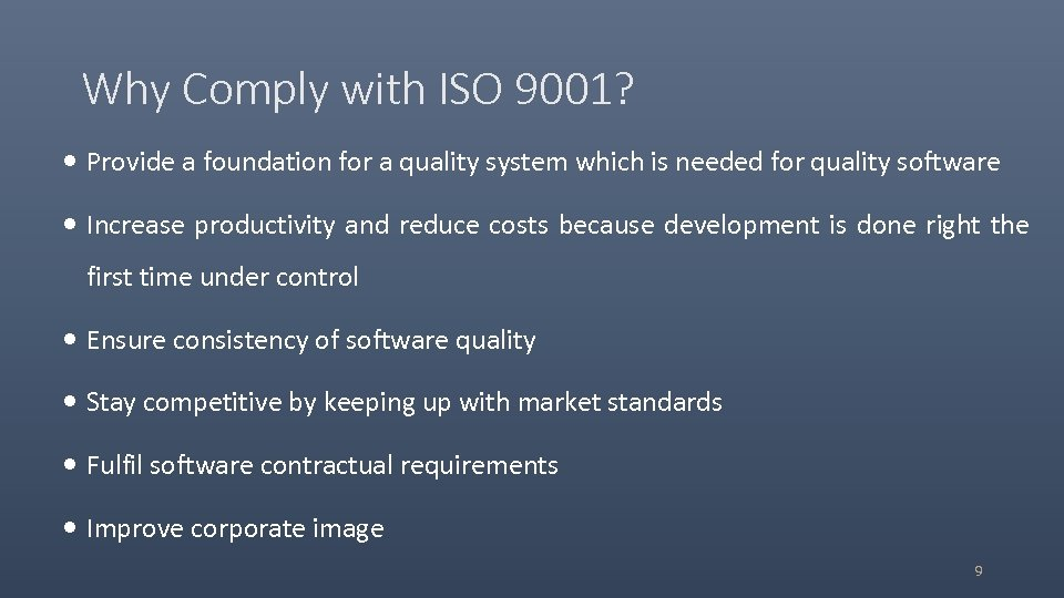 Why Comply with ISO 9001? Provide a foundation for a quality system which is