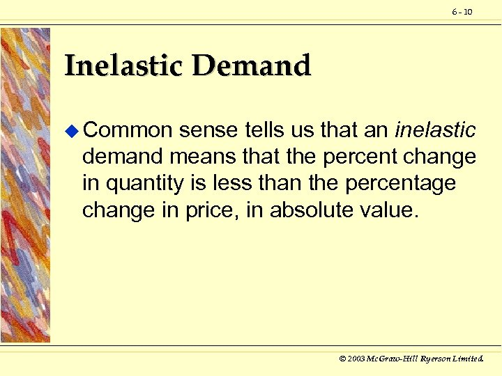 6 - 10 Inelastic Demand u Common sense tells us that an inelastic demand