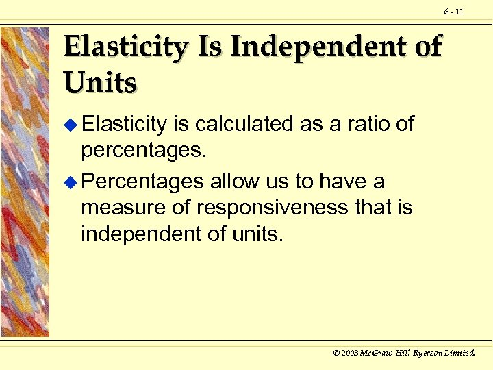 6 - 11 Elasticity Is Independent of Units u Elasticity is calculated as a