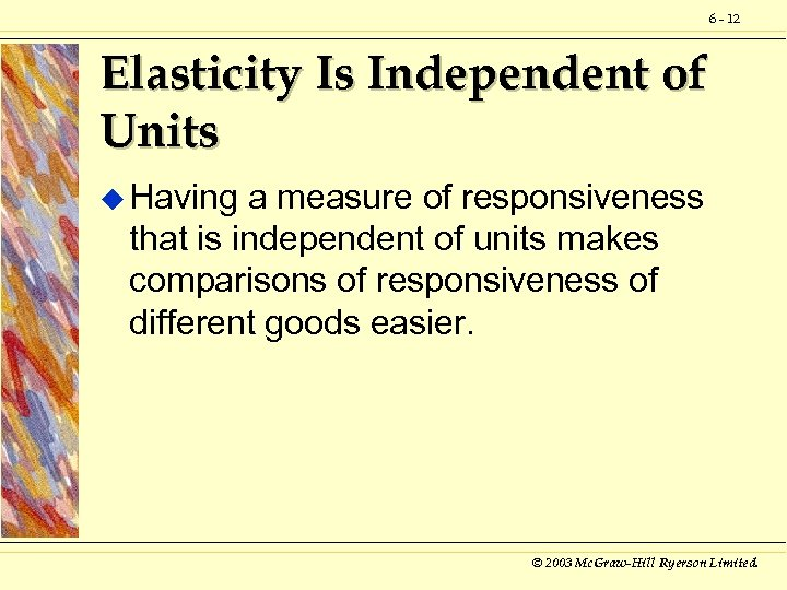 6 - 12 Elasticity Is Independent of Units u Having a measure of responsiveness
