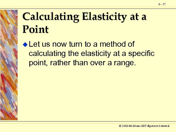 6 - 17 Calculating Elasticity at a Point u Let us now turn to
