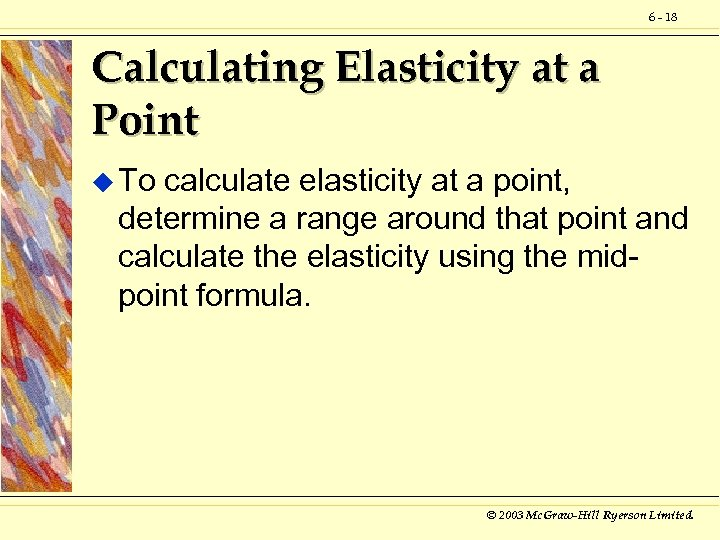 6 - 18 Calculating Elasticity at a Point u To calculate elasticity at a