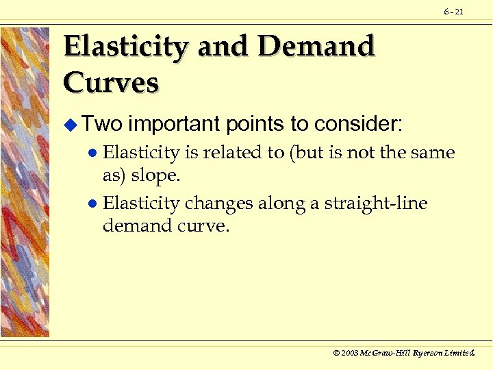 6 - 21 Elasticity and Demand Curves u Two important points to consider: Elasticity
