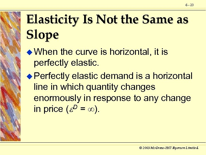 6 - 23 Elasticity Is Not the Same as Slope u When the curve
