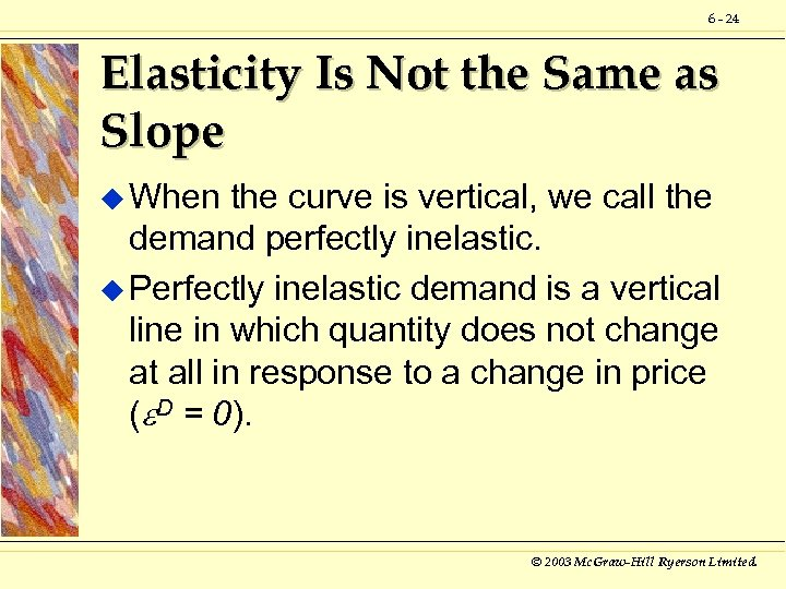 6 - 24 Elasticity Is Not the Same as Slope u When the curve