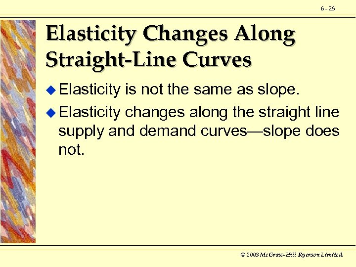 6 - 28 Elasticity Changes Along Straight-Line Curves u Elasticity is not the same