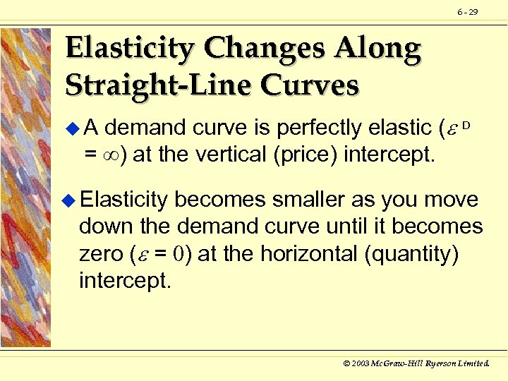 6 - 29 Elasticity Changes Along Straight-Line Curves demand curve is perfectly elastic (