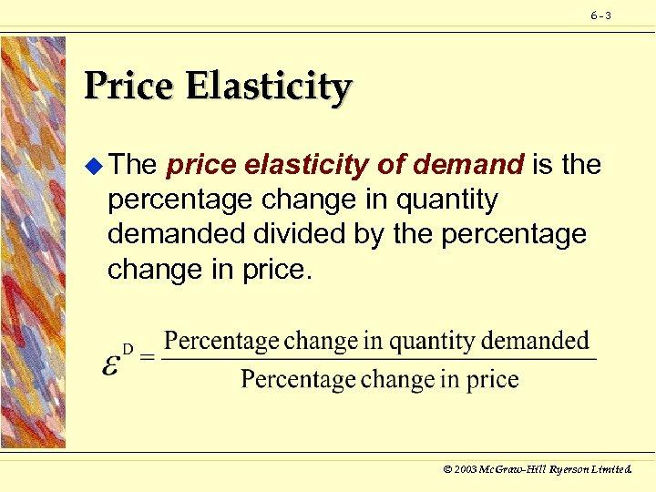 6 -3 Price Elasticity u The price elasticity of demand is the percentage change