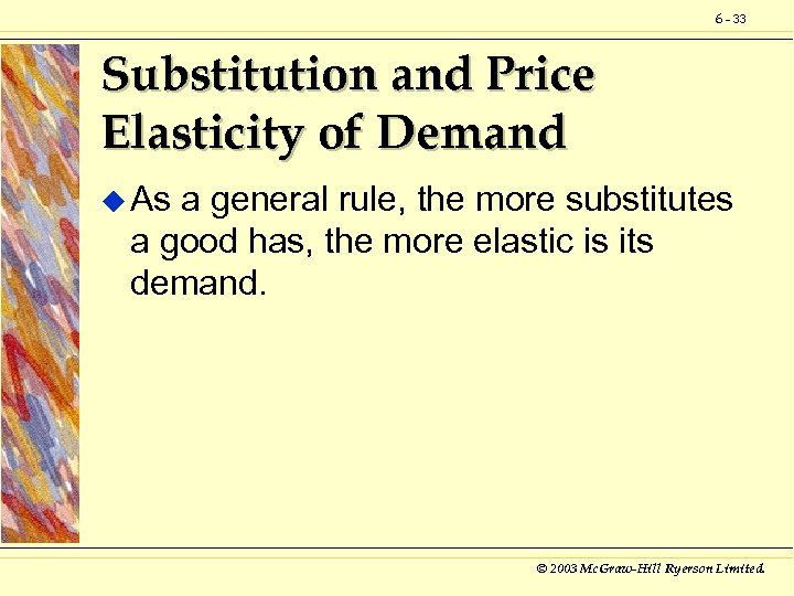 6 - 33 Substitution and Price Elasticity of Demand u As a general rule,