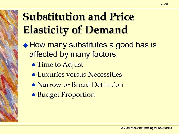 6 - 34 Substitution and Price Elasticity of Demand u How many substitutes a