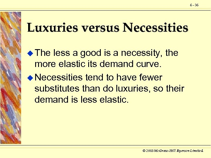 6 - 36 Luxuries versus Necessities u The less a good is a necessity,