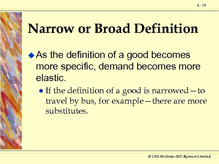 6 - 38 Narrow or Broad Definition u As the definition of a good