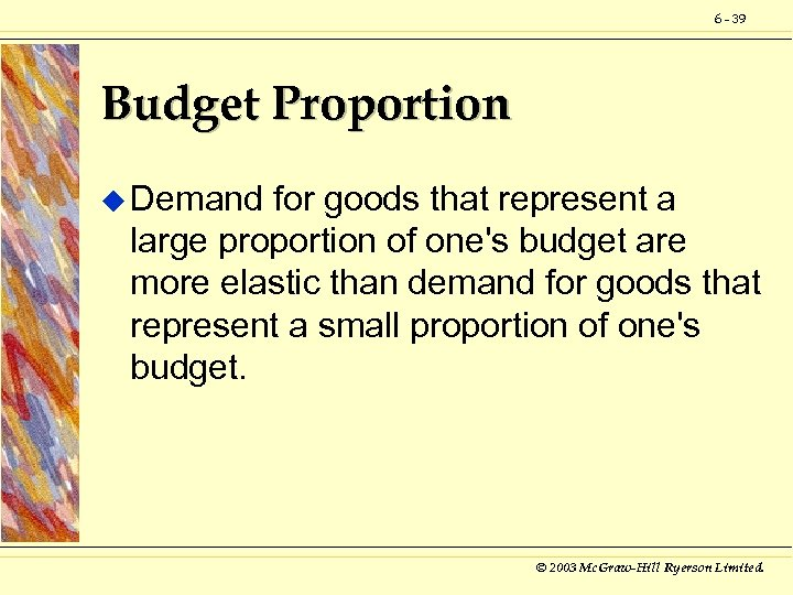6 - 39 Budget Proportion u Demand for goods that represent a large proportion