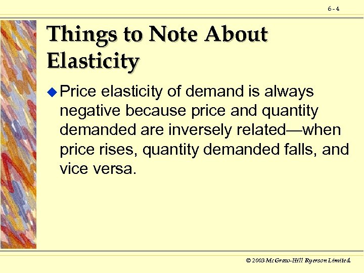 6 -4 Things to Note About Elasticity u Price elasticity of demand is always