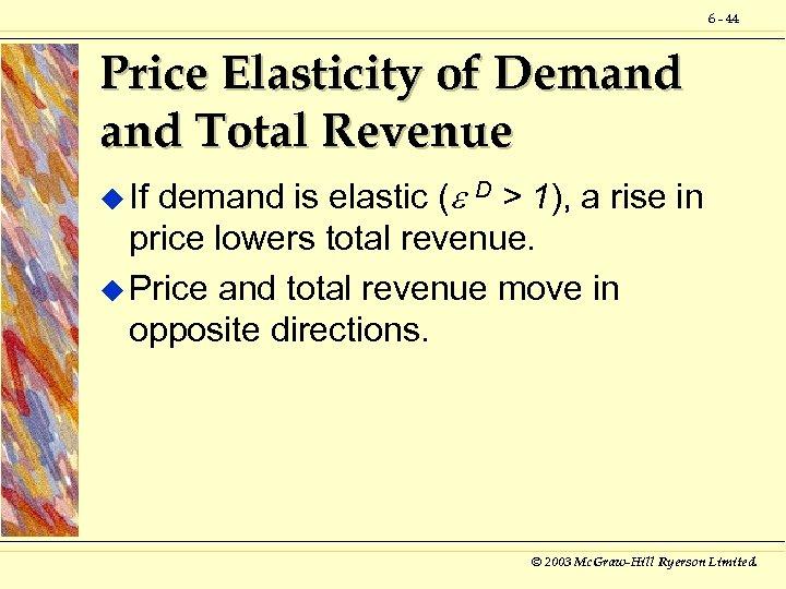 6 - 44 Price Elasticity of Demand Total Revenue demand is elastic ( D