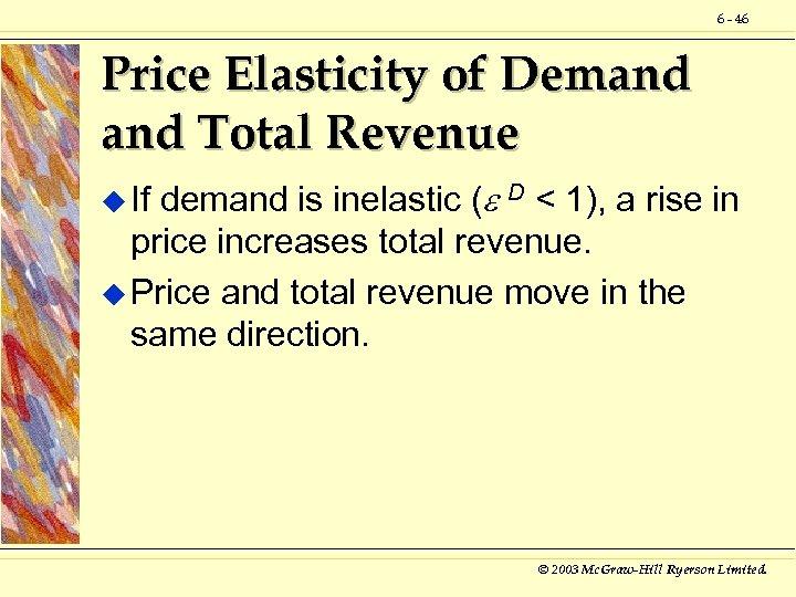 6 - 46 Price Elasticity of Demand Total Revenue demand is inelastic ( D