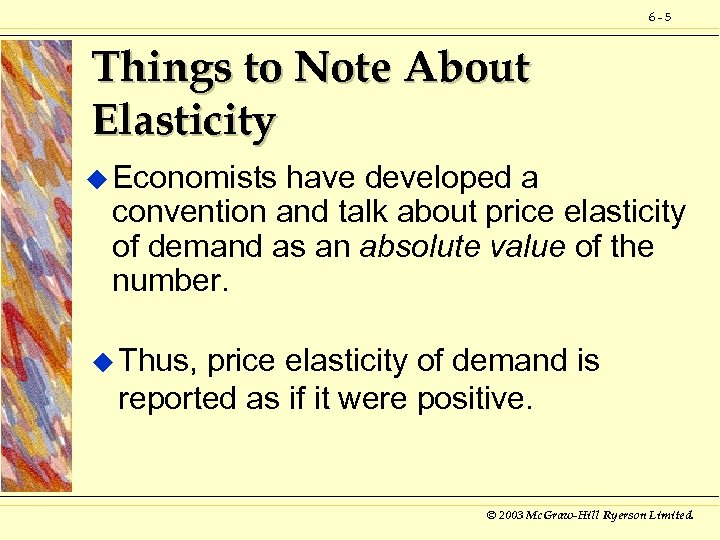 6 -5 Things to Note About Elasticity u Economists have developed a convention and