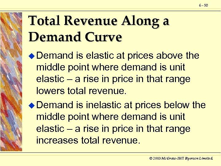 6 - 50 Total Revenue Along a Demand Curve u Demand is elastic at