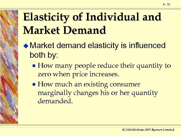 6 - 52 Elasticity of Individual and Market Demand u Market demand elasticity is