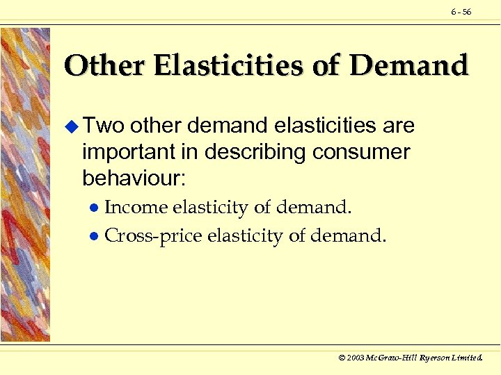 6 - 56 Other Elasticities of Demand u Two other demand elasticities are important