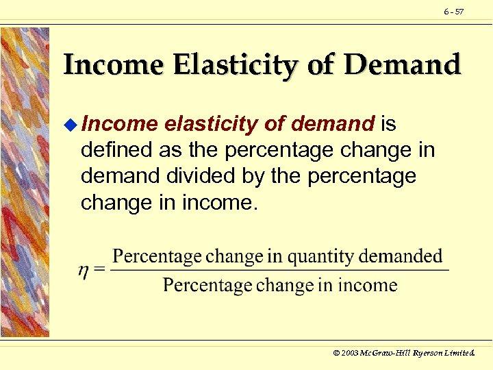 6 - 57 Income Elasticity of Demand u Income elasticity of demand is defined