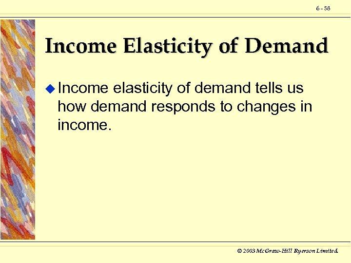 6 - 58 Income Elasticity of Demand u Income elasticity of demand tells us