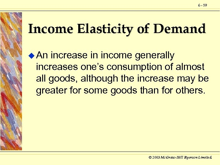 6 - 59 Income Elasticity of Demand u An increase in income generally increases
