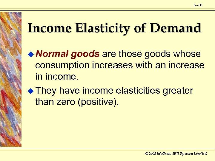 6 - 60 Income Elasticity of Demand u Normal goods are those goods whose