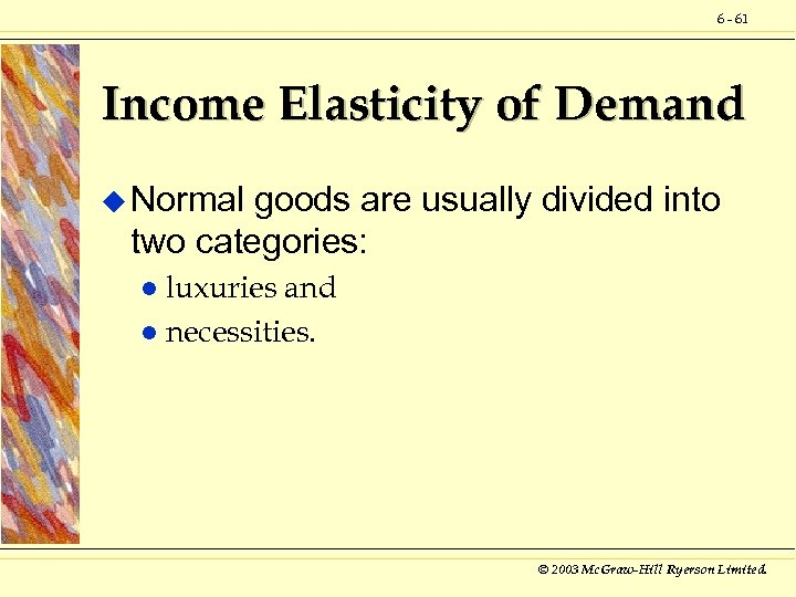 6 - 61 Income Elasticity of Demand u Normal goods are usually divided into