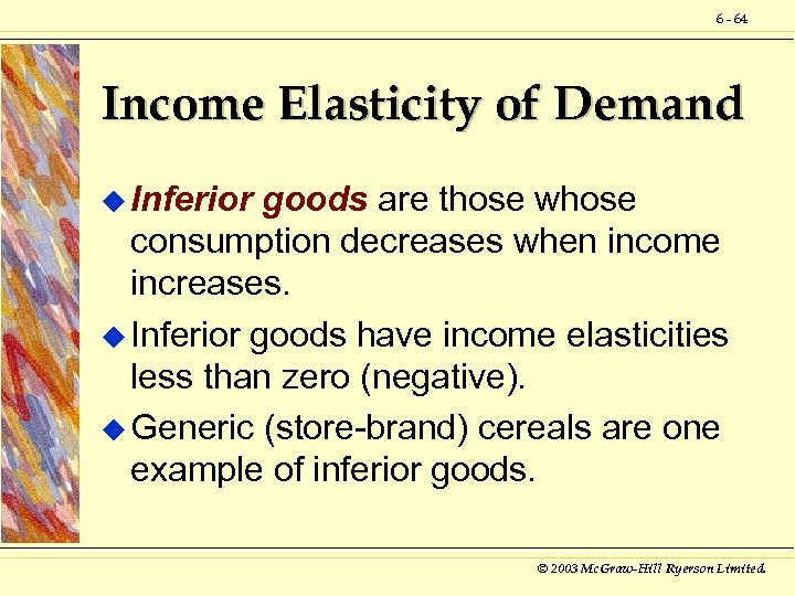 6 - 64 Income Elasticity of Demand u Inferior goods are those whose consumption