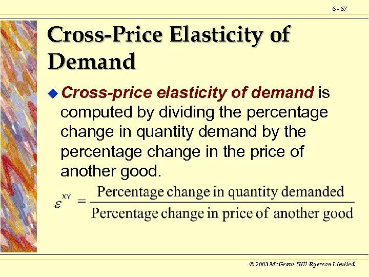 6 - 67 Cross-Price Elasticity of Demand u Cross-price elasticity of demand is computed