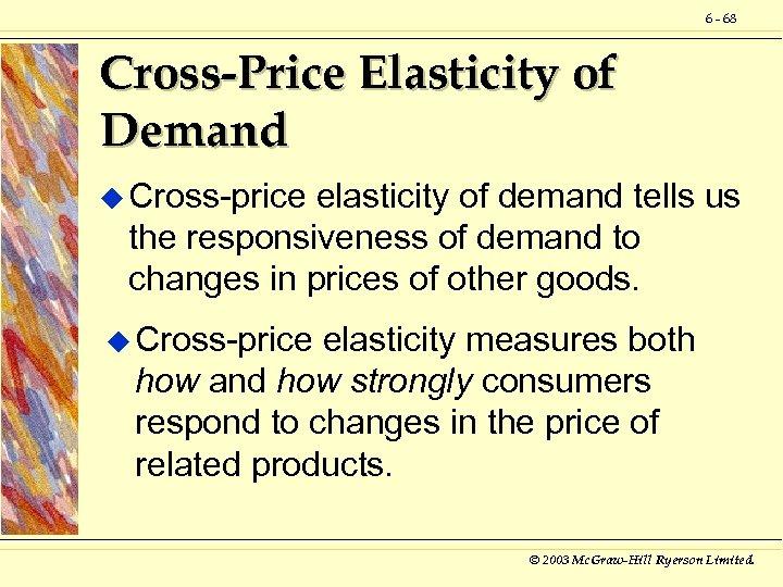 6 - 68 Cross-Price Elasticity of Demand u Cross-price elasticity of demand tells us