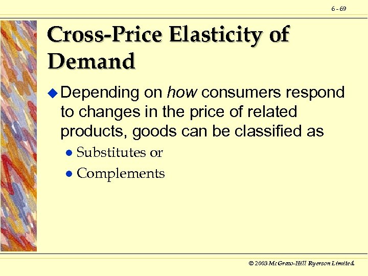 6 - 69 Cross-Price Elasticity of Demand u Depending on how consumers respond to