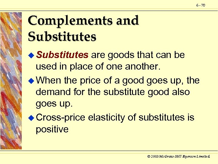 6 - 70 Complements and Substitutes u Substitutes are goods that can be used