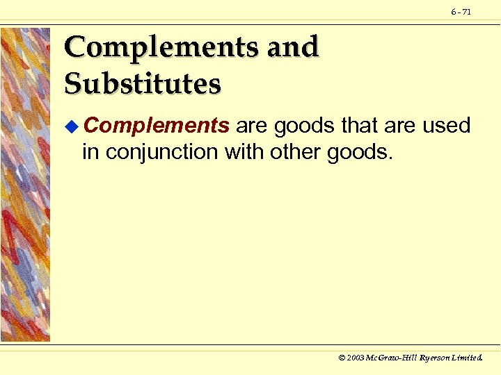 6 - 71 Complements and Substitutes u Complements are goods that are used in