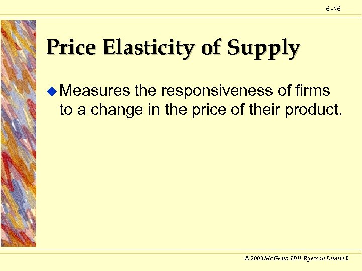 6 - 76 Price Elasticity of Supply u Measures the responsiveness of firms to