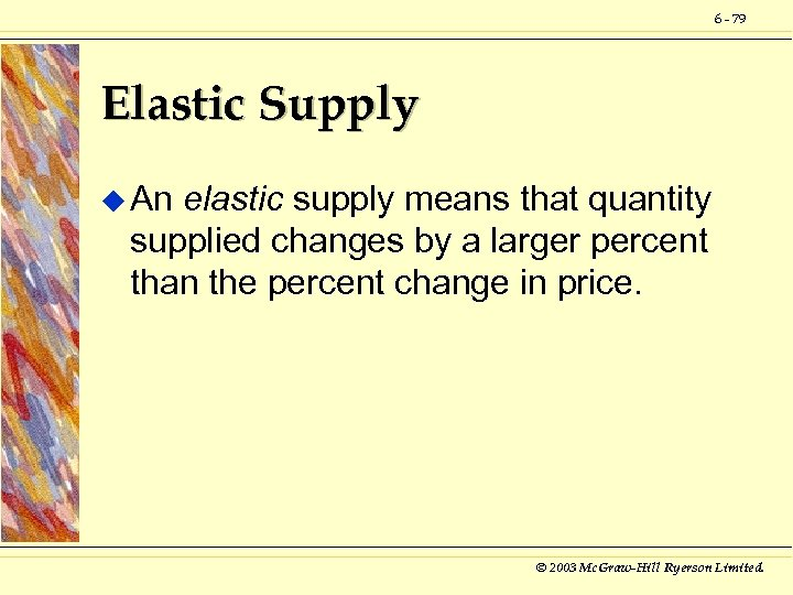 6 - 79 Elastic Supply u An elastic supply means that quantity supplied changes