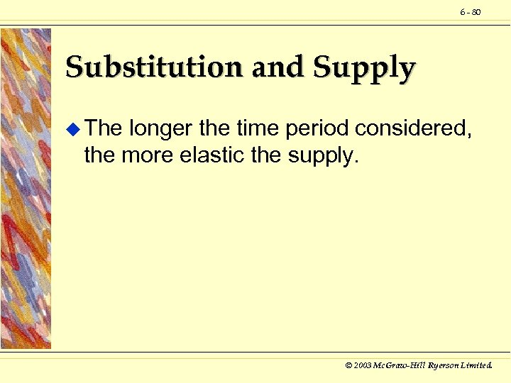 6 - 80 Substitution and Supply u The longer the time period considered, the