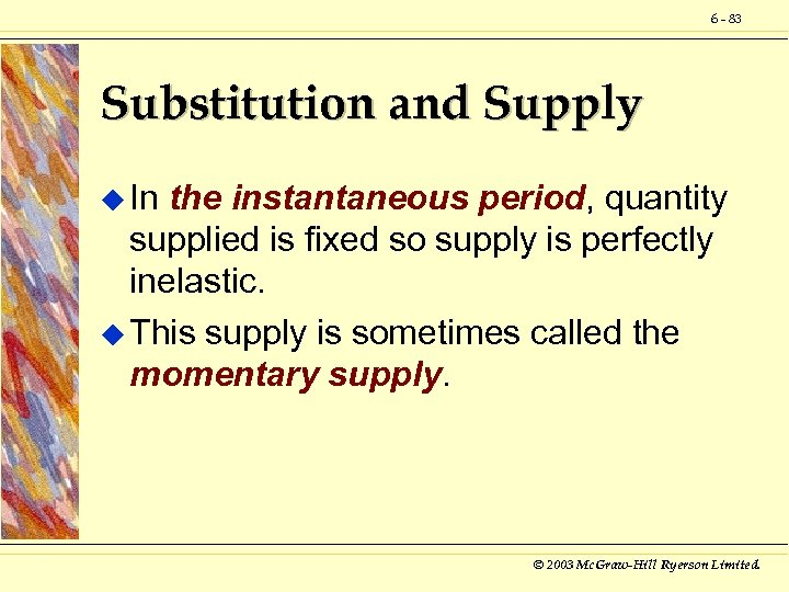 6 - 83 Substitution and Supply u In the instantaneous period, quantity supplied is