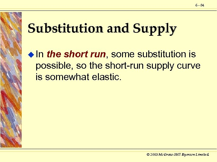 6 - 84 Substitution and Supply u In the short run, some substitution is