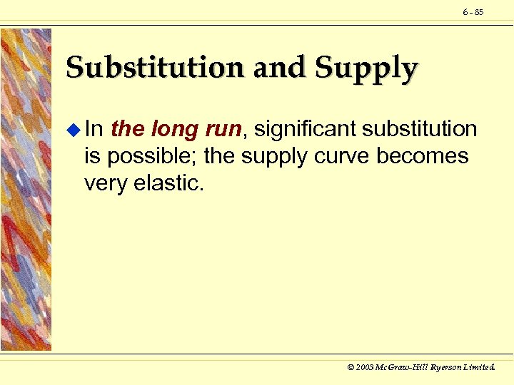 6 - 85 Substitution and Supply u In the long run, significant substitution is