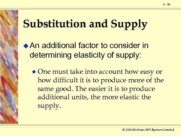6 - 86 Substitution and Supply u An additional factor to consider in determining