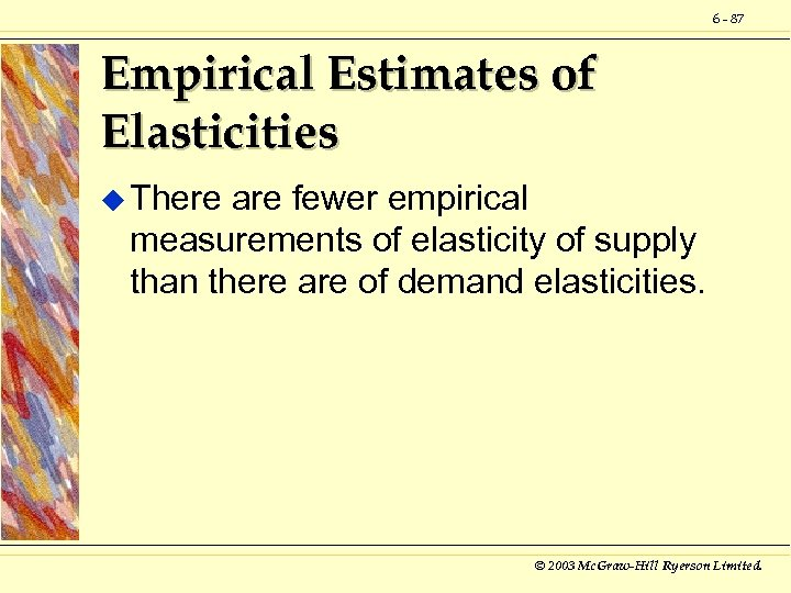 6 - 87 Empirical Estimates of Elasticities u There are fewer empirical measurements of