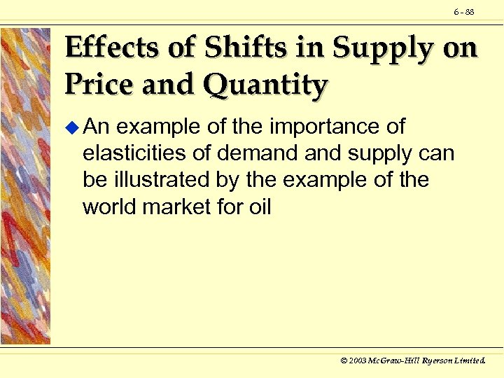 6 - 88 Effects of Shifts in Supply on Price and Quantity u An