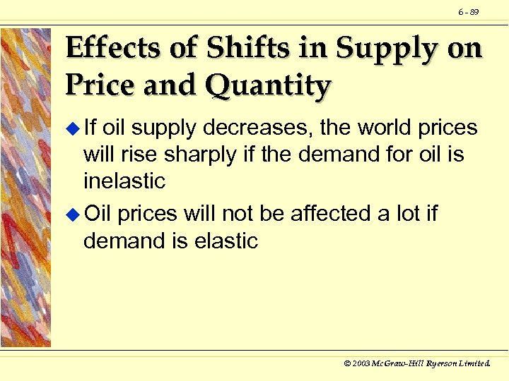 6 - 89 Effects of Shifts in Supply on Price and Quantity u If