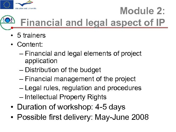 Module 2: Financial and legal aspect of IP • 5 trainers • Content: –