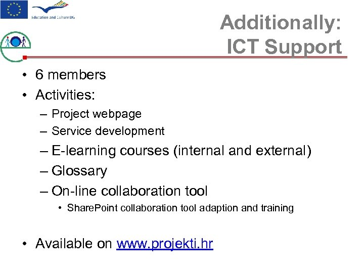 Additionally: ICT Support • 6 members • Activities: – Project webpage – Service development