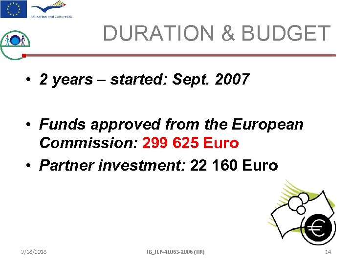 DURATION & BUDGET • 2 years – started: Sept. 2007 • Funds approved from